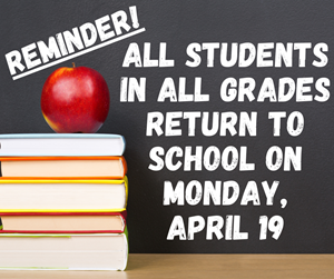 All Students in All Grades Return to School on Monday, April 19